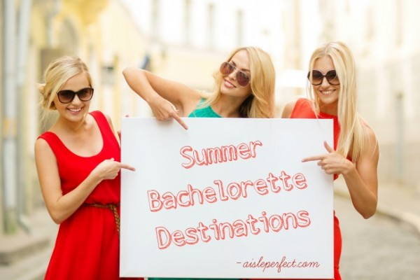 Summer Bachelorette Destinations