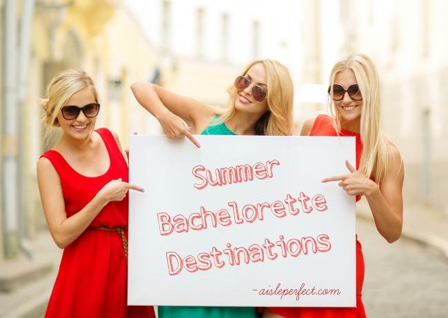 Summer Bachelorette Destinations