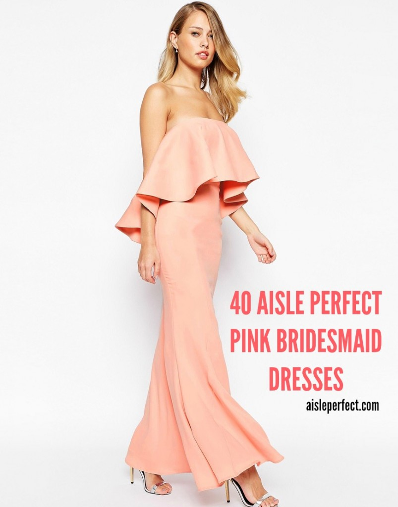 40 AISLE PERFECT PINK BRIDESMAID DRESSES