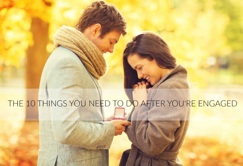 THE 10 things you need to do after you get engaged